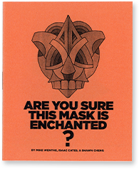 Are You Sure This Mask Is Enchanted? by Mike Wenthe, Isaac Cates, and Shawn Cheng